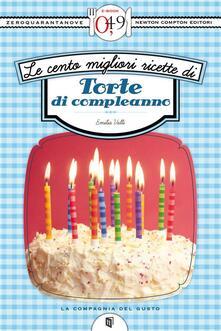 Le cento migliori ricette di torte di compleanno - Emilia Valli - ebook