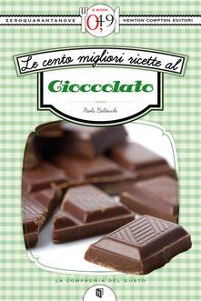 Le cento migliori ricette al cioccolato - Paola Balducchi - ebook