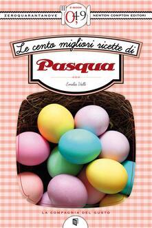 Le cento migliori ricette di Pasqua - Emilia Valli - ebook