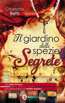 Il giardino delle spezie segrete - Elena Cantoni,Charlotte Betts - ebook