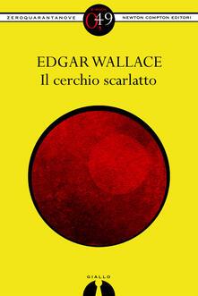 Il cerchio scarlatto - Edgar Wallace - ebook