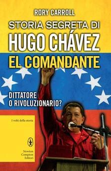 Ristorantezintonio.it Storia segreta di Hugo Chávez. El Comandante. Dittatore o rivoluzionario? Image