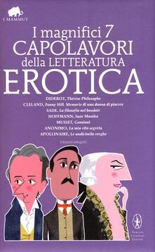 I magnifici 7 capolavori della letteratura erotica: Thérèse philosophe-La filosofia nel boudoir-Suor monika-Gamiani-Le undicimila verghe... Ediz. integrale - copertina