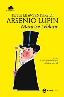 Tutte le avventure di Arsenio Lupin. Ediz. integrale - Gabriel Aldo Bertozzi,Maurice Leblanc - ebook