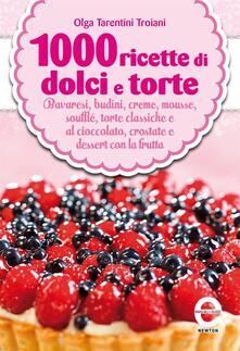 1000 ricette di dolci e torte - Olga Tarentini Troiani - ebook