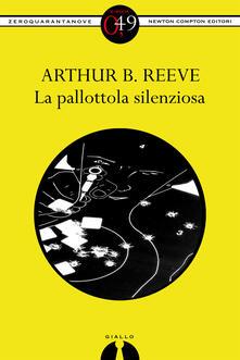 La pallottola silenziosa - Arthur B. Reeve - ebook