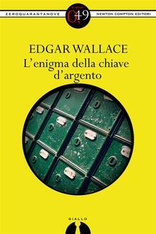 L'enigma della chiave d'argento - Edgar Wallace,M. Pavolini Annau - ebook