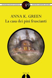 La casa dei pini fruscianti - Anna Katharine Green - ebook
