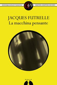 La macchina pensante - Jacques Futrelle - ebook