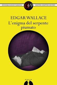 L'enigma del serpente piumato - Edgar Wallace,M. Boni Grandi - ebook