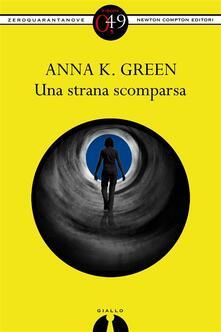 Una strana scomparsa - Anna Katharine Green - ebook