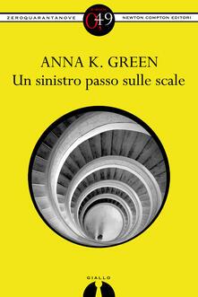 Un sinistro passo sulle scale - Anna Katharine Green - ebook