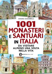 1001 monasteri e santuari in Italia da visitare almeno una volta nella vita - Chiara Giacobelli - ebook