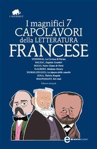 I magnifici 7 capolavori della letteratura francese. Ediz. integrale - Honoré de Balzac,Guy De Maupassant,Alexandre Dumas (figlio) - ebook