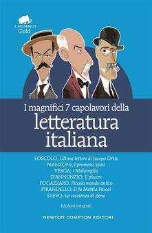 I magnifici 7 capolavori della letteratura italiana. Ediz. integrale - Gabriele D'Annunzio,Antonio Fogazzaro,UGO FOSCOLO - ebook