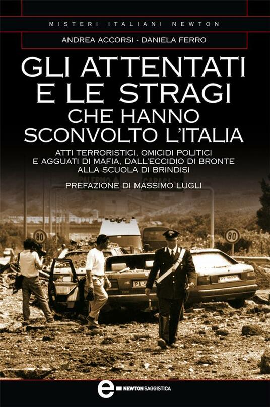 Gli attentati e le stragi che hanno sconvolto l'Italia - Andrea Accorsi,Daniela Ferro - ebook