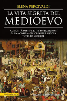La vita segreta del Medioevo - Elena Percivaldi - ebook