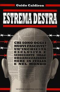 Estrema destra. Chi sono oggi i nuovi fascisti? Un'inchiesta esclusiva e scioccante sulle organizzazioni nere in Italia e nel mondo - Guido Caldiron - copertina