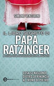 Il libro segreto di papa Ratzinger. L'uomo che ha rinunciato al papato - Simone Venturini - ebook