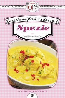 Le cento migliori ricette con le spezie - Paola Balducchi,Paola Celli - ebook