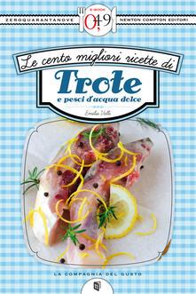 Le cento migliori ricette di trote e pesci d'acqua dolce - Emilia Valli - ebook