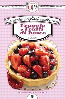 Le cento migliori ricette con fragole e frutti di bosco - Emilia Valli - ebook