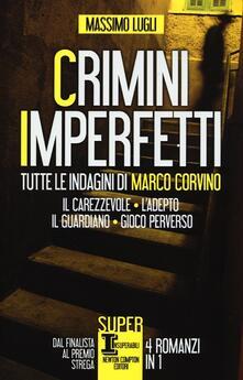 Crimini imperfetti. Tutte le indagini di Marco Corvino: Il carezzevole-L'adepto-Il guardiano-Gioco perverso - Massimo Lugli - copertina