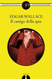 Il castigo della spia - R. Formenti,Edgar Wallace - ebook
