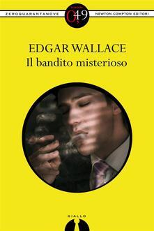 Il bandito misterioso - L. Rocchetti,Edgar Wallace - ebook