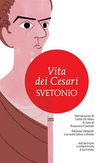 Vita dei Cesari. Testo latino a fronte. Ediz. integrale - Francesco Casorati,C. Tranquillo Svetonio - ebook