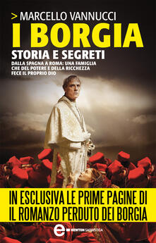 I Borgia. Storia e Segreti - Marcello Vannucci - ebook