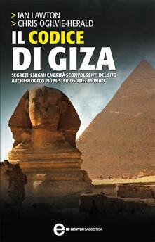 Il codice di Giza. Segreti, enigmi e verità sconvolgenti nel sito archeologico più misterioso del mondo - Ian Lawton,Chris Ogilvie-Herald,F. Ossola - ebook