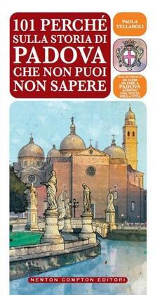 101 perché sulla storia di Padova che non puoi non sapere - Paola Tellaroli - copertina