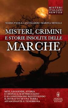 Misteri, crimini e storie insolite delle Marche - Maria Paola Cancellieri,Marina Minelli - copertina