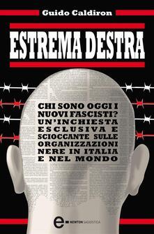 Estrema destra. Chi sono oggi i nuovi fascisti? Un'inchiesta esclusiva e scioccante sulle organizzazioni nere in Italia e nel mondo - Guido Caldiron - ebook