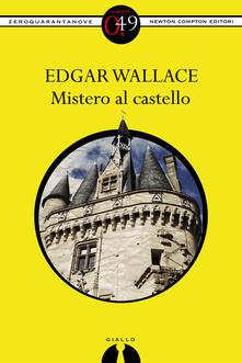 Mistero al castello - Edgar Wallace - ebook