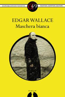 Maschera Bianca - Edgar Wallace - ebook