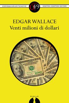 Venti milioni di dollari - Edgar Wallace - ebook