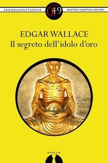 Il segreto dell'idolo d'oro - Edgar Wallace,R. Formenti,M. Motta Lombardo - ebook