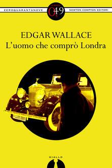 L'uomo che comprò Londra - Edgar Wallace - ebook