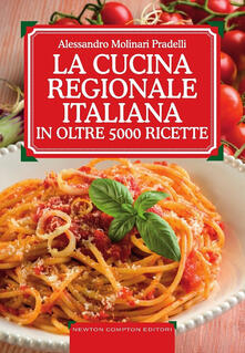 La cucina regionale italiana in oltre 5000 ricette - Alessandro Molinari Pradelli - copertina