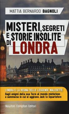Misteri, segreti e storie insolite di Londra - Mattia Bernardo Bagnoli - copertina