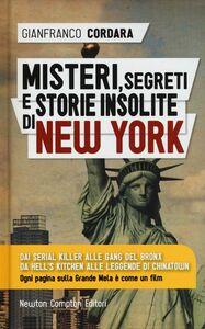 Foto Cover di Misteri, segreti e storie insolite di New York, Libro di Gianfranco Cordara, edito da Newton Compton