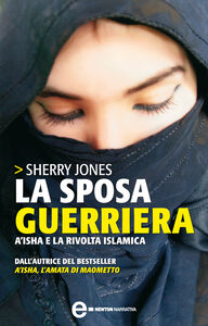 Ebook sposa guerriera. A'isha e la rivolta islamica Jones, Sherry