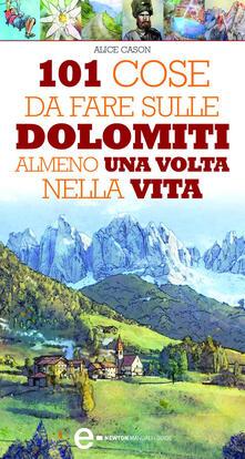 101 cose da fare sulle Dolomiti almeno una volta nella vita - Alice Cason,Emiliano Tanzillo - ebook