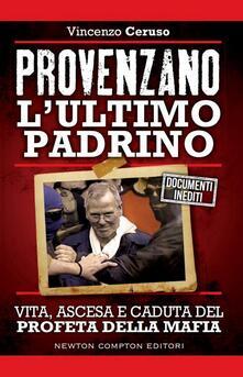 Provenzano l'ultimo padrino. Vita, ascesa e caduta del profeta della mafia - Vincenzo Ceruso - ebook