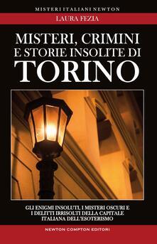 Misteri, crimini e storie insolite di Torino - Laura Fezia - ebook