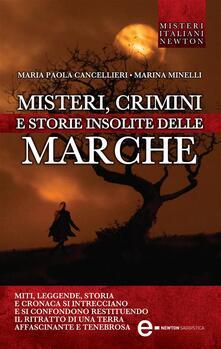 Misteri, crimini e storie insolite delle Marche - Maria Paola Cancellieri,Marina Minelli - ebook