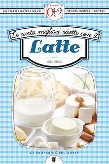 Le cento migliori ricette con il latte - Alba Allotta - ebook