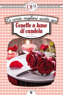 Le cento migliori ricette per cenette a lume di candela - Laura Rangoni - ebook